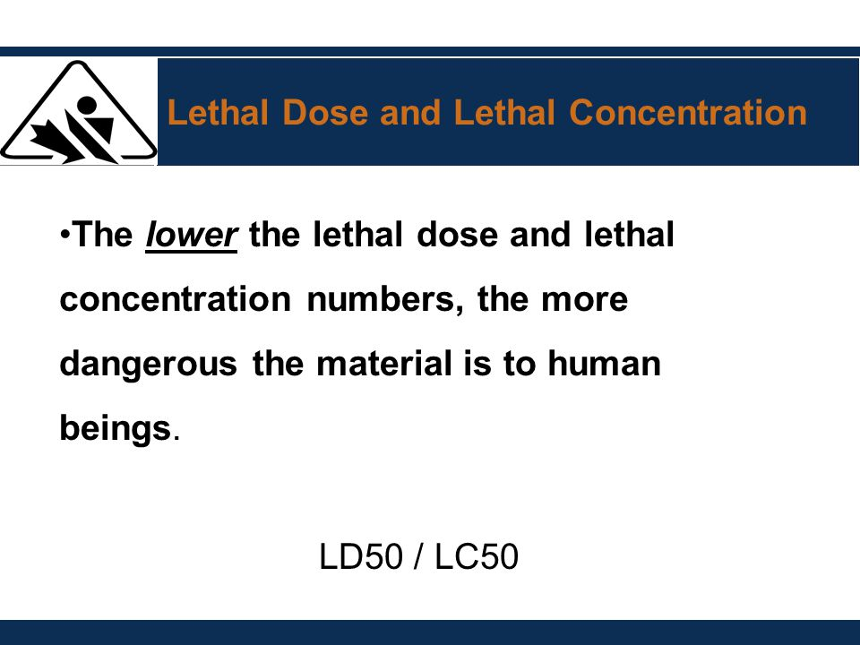 Lethal Dose and Lethal Concentration The lower the lethal dose and lethal concentration numbers, the more dangerous the material is to human beings. L