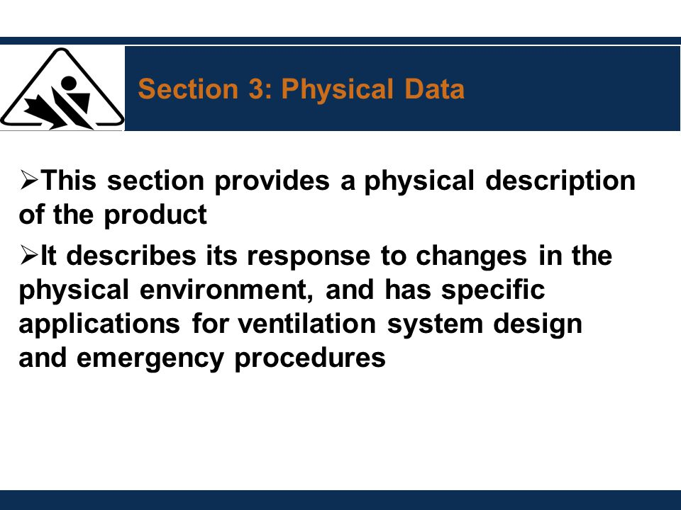 Section 3: Physical Data  This section provides a physical description of the product  It describes its response to changes in the physical environm