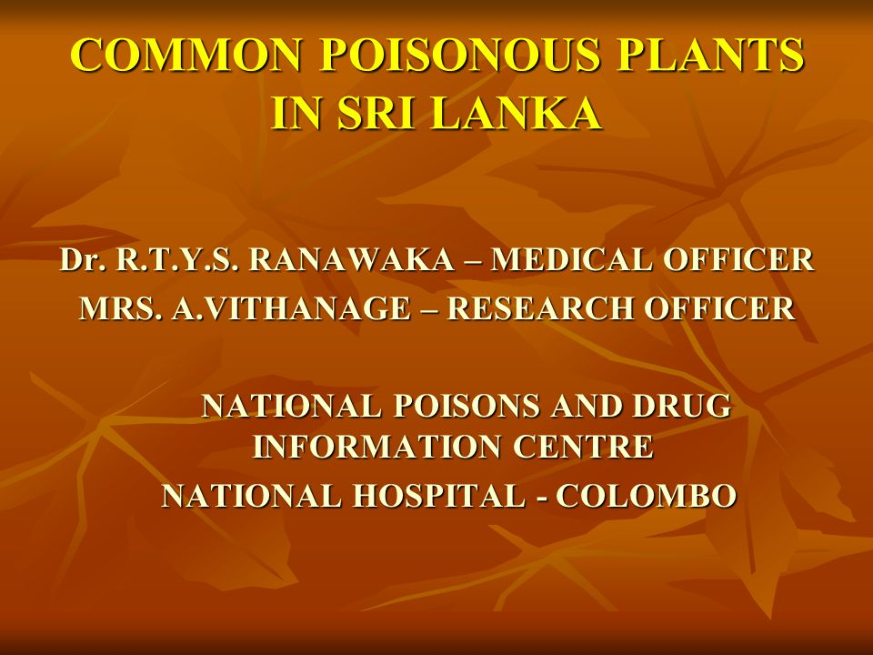 COMMON POISONOUS PLANTS IN SRI LANKA Dr.R.T.Y.S. RANAWAKA – MEDICAL OFFICER MRS.