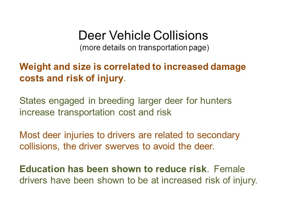 Deer Vehicle Collisions (more details on transportation page) Weight and size is correlated to increased damage costs and risk of injury. States engag