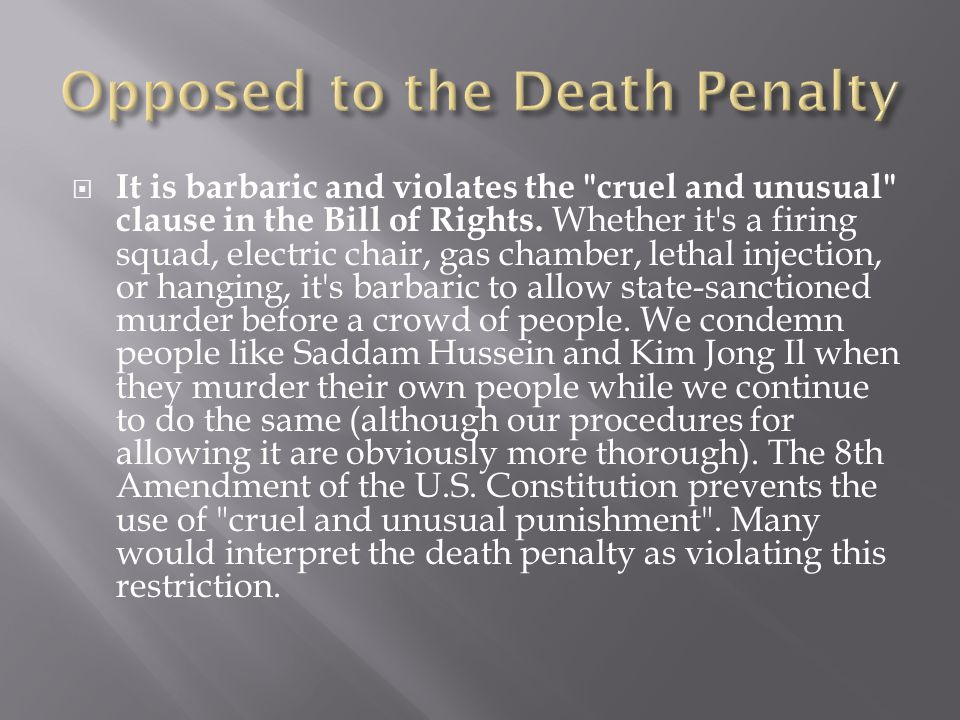  It is barbaric and violates the cruel and unusual clause in the Bill of Rights.