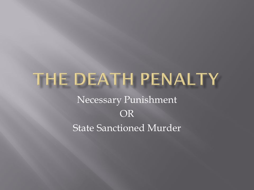 Necessary Punishment OR State Sanctioned Murder