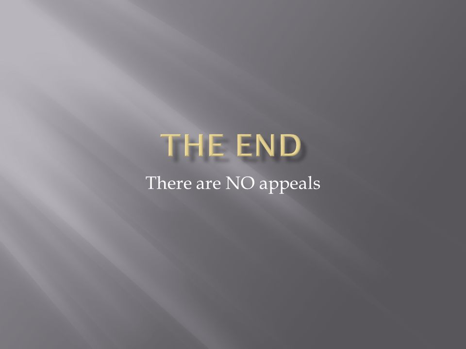 There are NO appeals