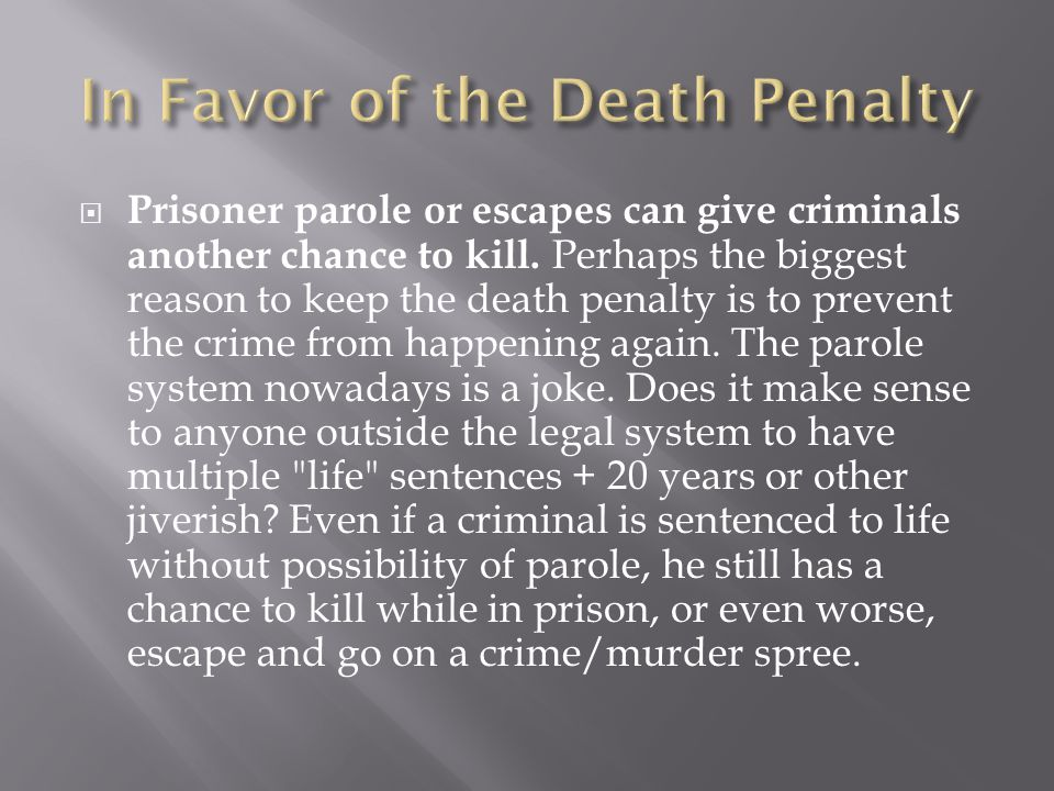 Prisoner parole or escapes can give criminals another chance to kill.