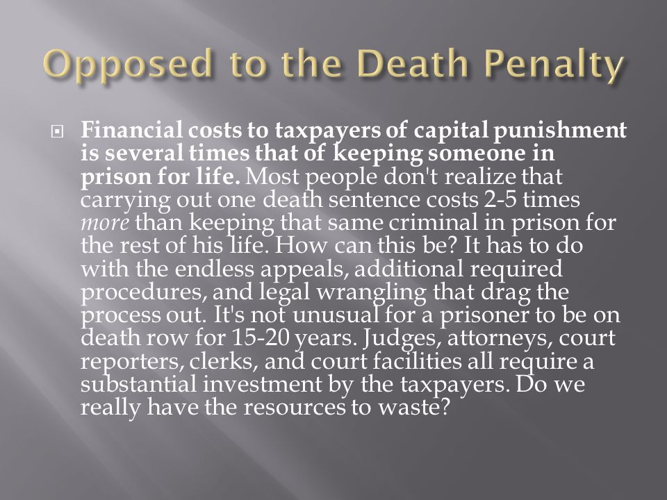  Financial costs to taxpayers of capital punishment is several times that of keeping someone in prison for life.