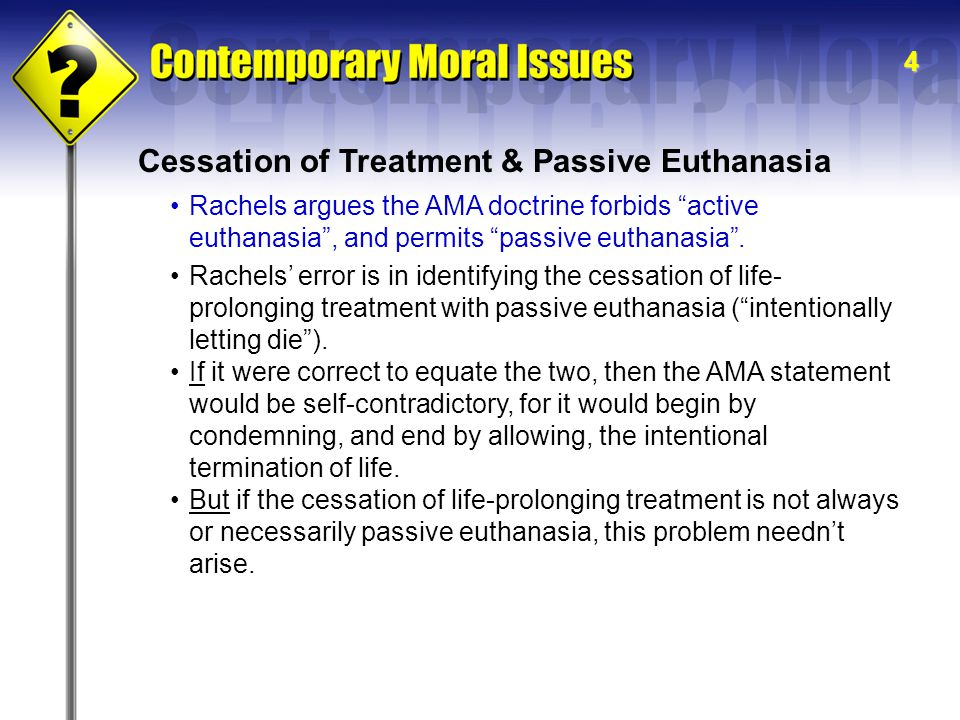4 Cessation of Treatment & Passive Euthanasia Rachels argues the AMA doctrine forbids active euthanasia , and permits passive euthanasia .