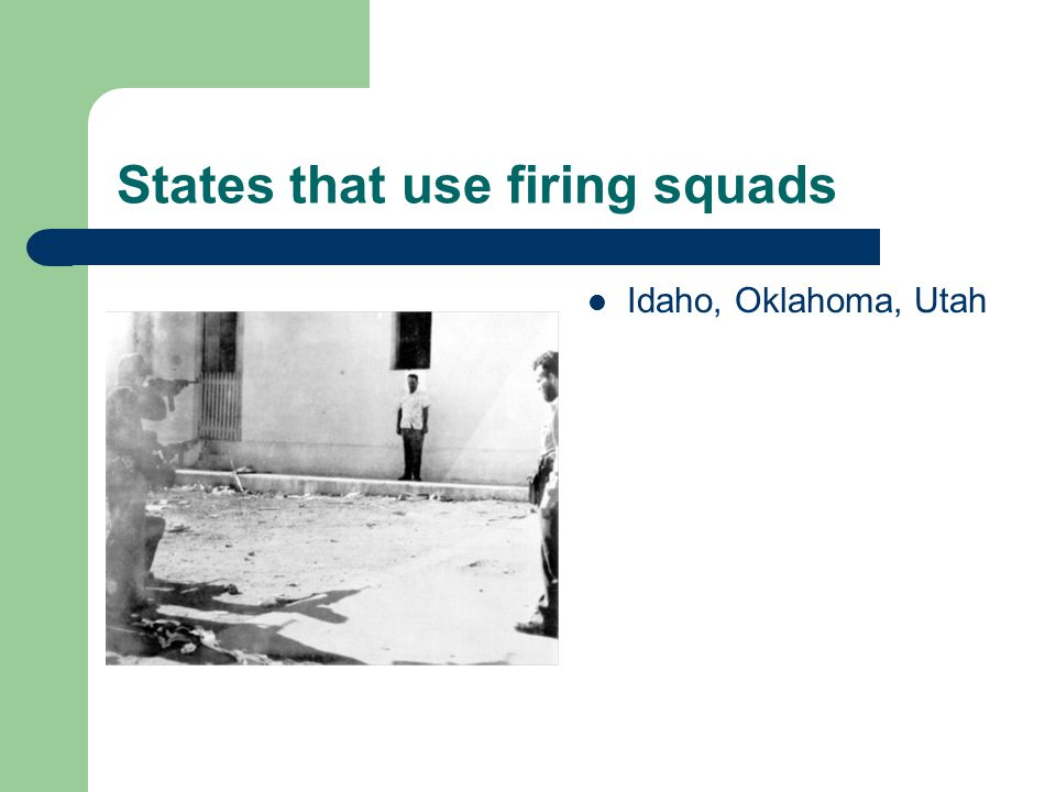 States that use firing squads Idaho, Oklahoma, Utah