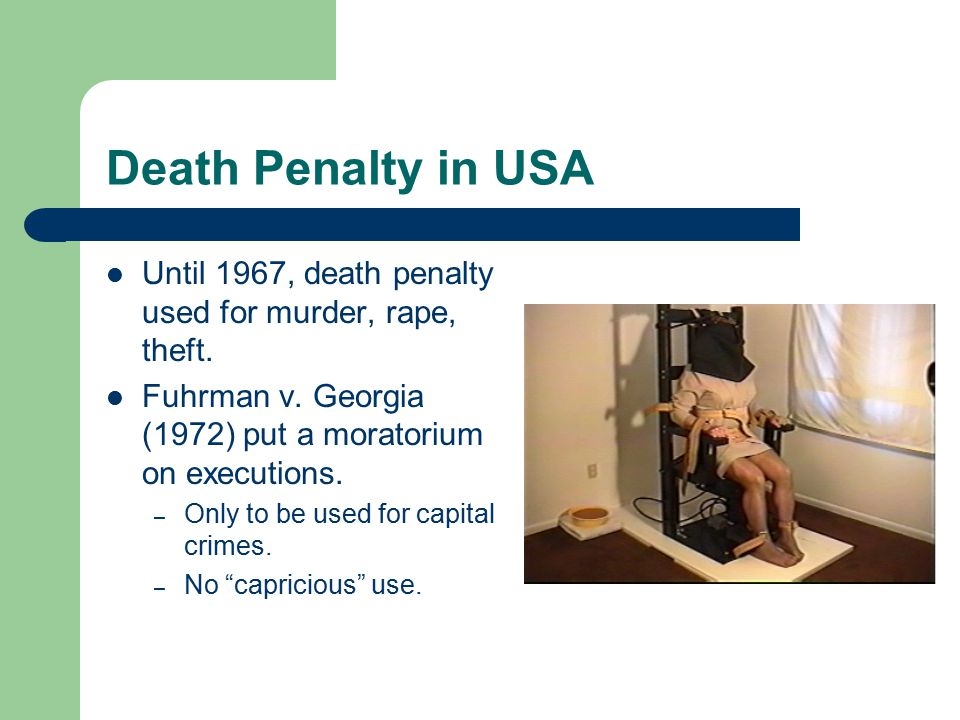 Death Penalty in USA Until 1967, death penalty used for murder, rape, theft.