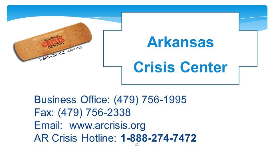 Business Office: (479) 756-1995 Fax: (479) 756-2338 Email: www.arcrisis.org AR Crisis Hotline: 1-888-274-7472 Arkansas Crisis Center 42