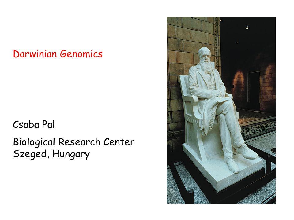 Darwinian Genomics Csaba Pal Biological Research Center Szeged, Hungary