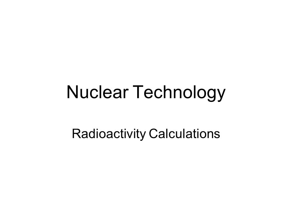 Nuclear Technology Radioactivity Calculations