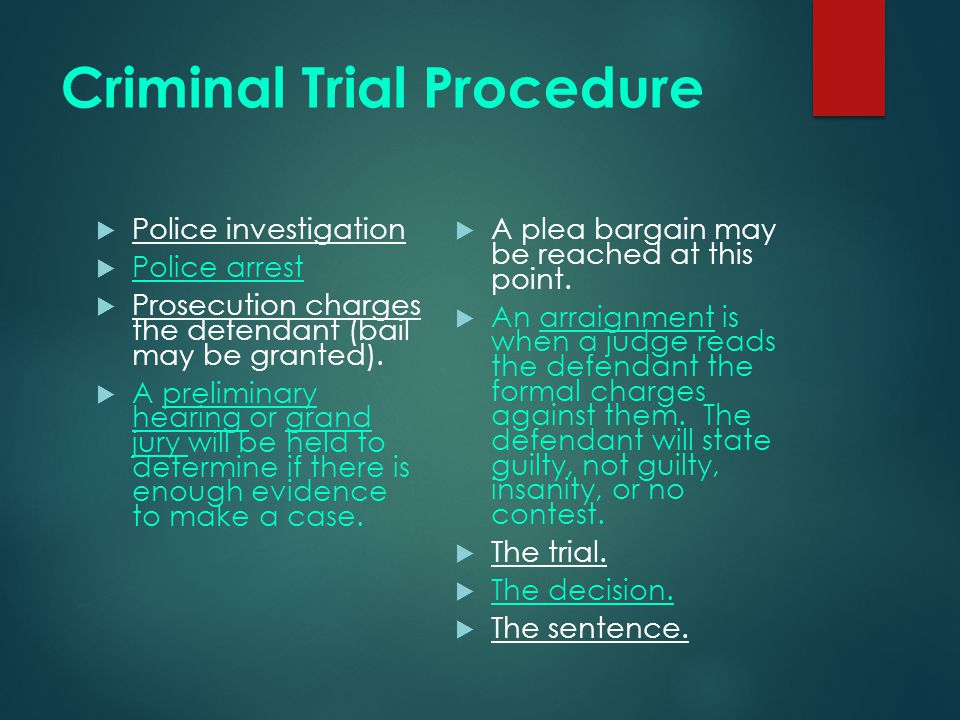 Criminal Trial Procedure  Police investigation  Police arrest  Prosecution charges the defendant (bail may be granted).