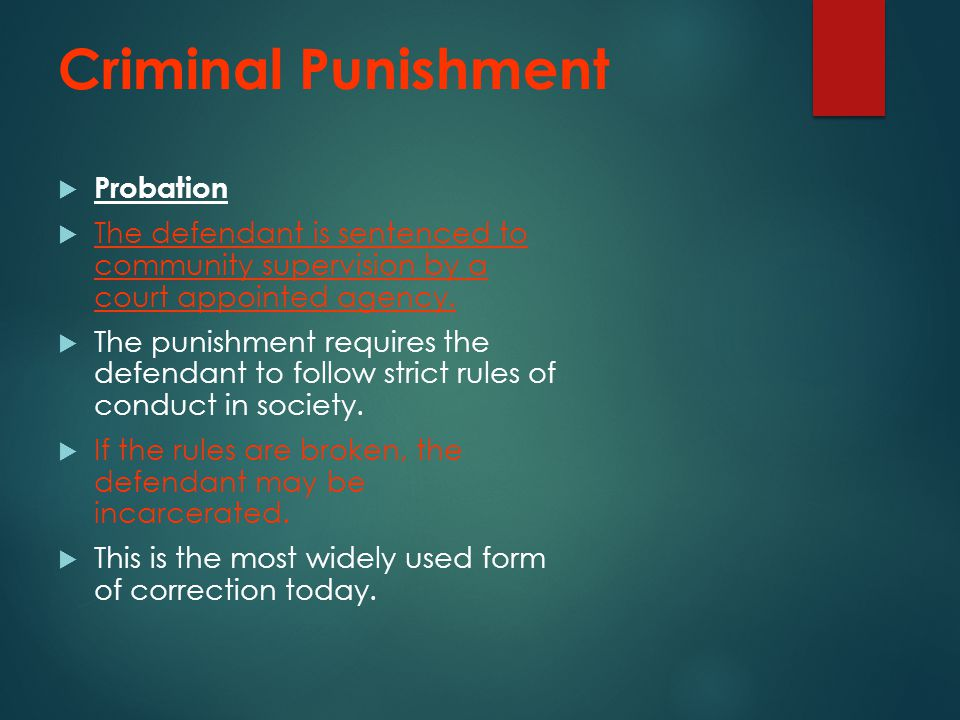 Criminal Punishment  Probation  The defendant is sentenced to community supervision by a court appointed agency.