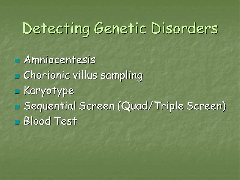 Detecting Genetic Disorders Amniocentesis Amniocentesis Chorionic villus sampling Chorionic villus sampling Karyotype Karyotype Sequential Screen (Qua