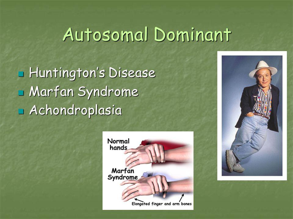 Autosomal Dominant Huntington's Disease Huntington's Disease Marfan Syndrome Marfan Syndrome Achondroplasia Achondroplasia