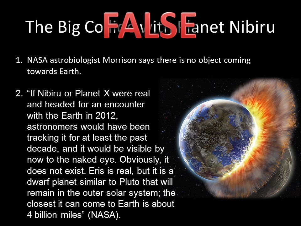 "The Big Collide with Planet Nibiru 1.NASA astrobiologist Morrison says there is no object coming towards Earth. 2.""If Nibiru or Planet X were real and"