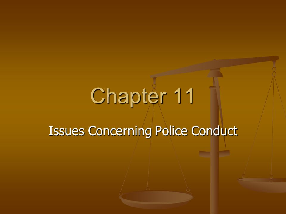 Chapter 11 Issues Concerning Police Conduct