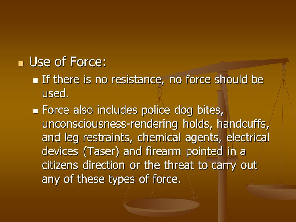 Use of Force: Use of Force: If there is no resistance, no force should be used. If there is no resistance, no force should be used. Force also include