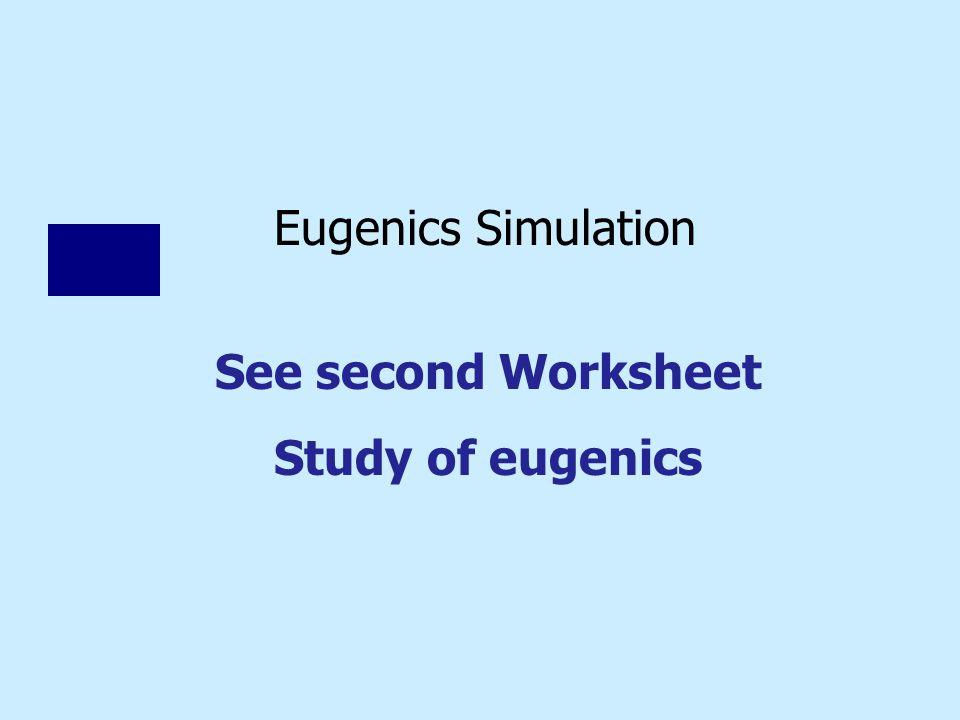 Eugenics Simulation See second Worksheet Study of eugenics