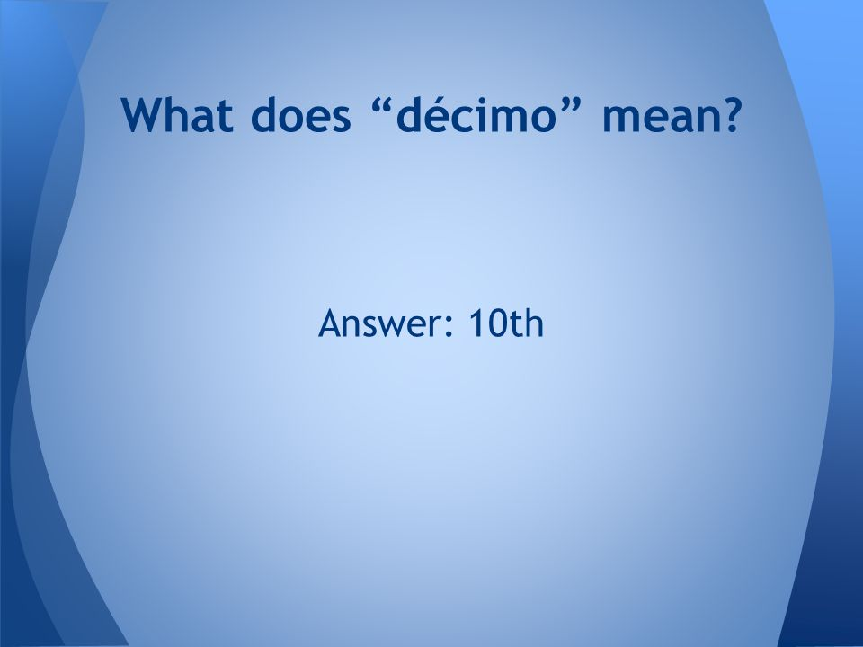 "Answer: 10th What does ""décimo"" mean?"