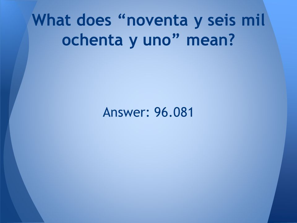 "Answer: 96.081 What does ""noventa y seis mil ochenta y uno"" mean?"