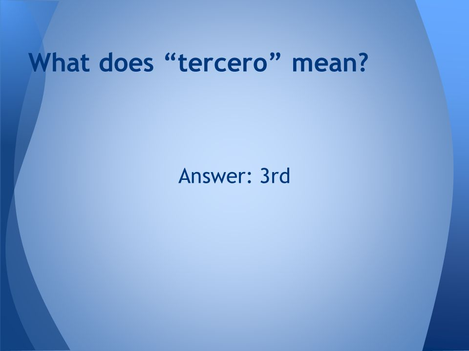 Answer: 3rd What does tercero mean?