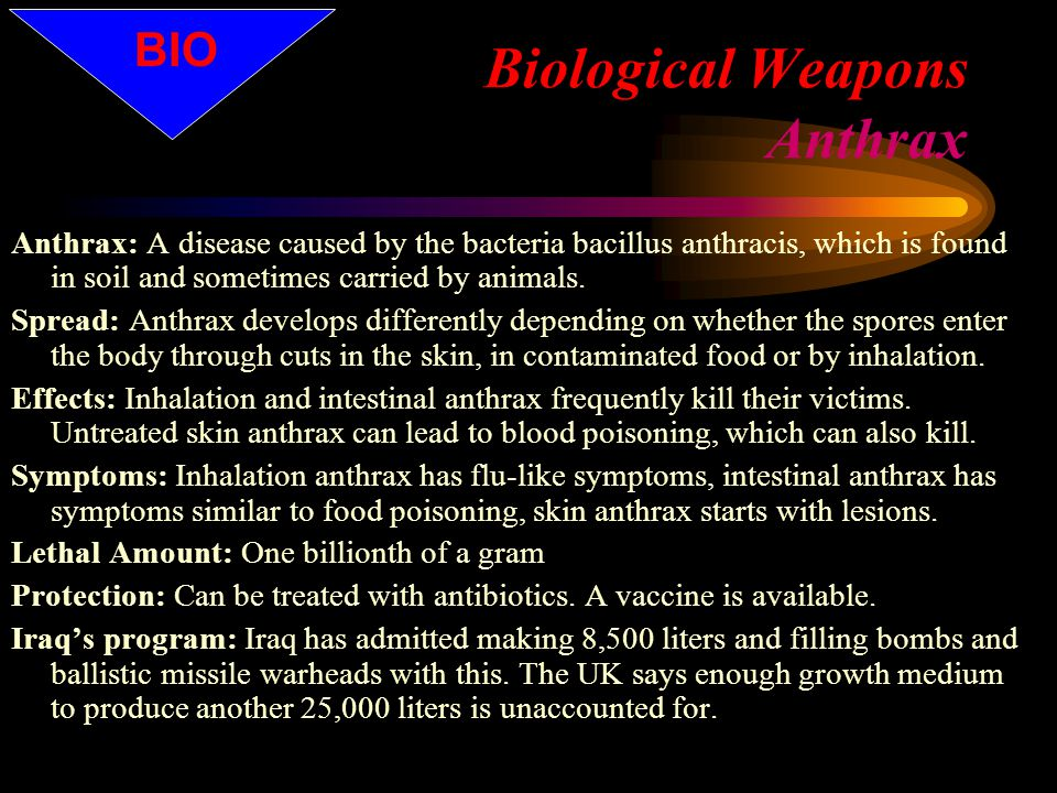 Biological Weapons Anthrax Cutaneous (skin) anthrax can occur when bacteria enter a break in the skin.