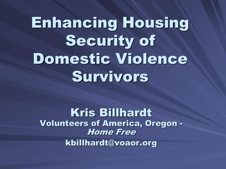 Enhancing Housing Security of Domestic Violence Survivors Kris Billhardt Volunteers of America, Oregon - Home Free kbillhardt@voaor.org
