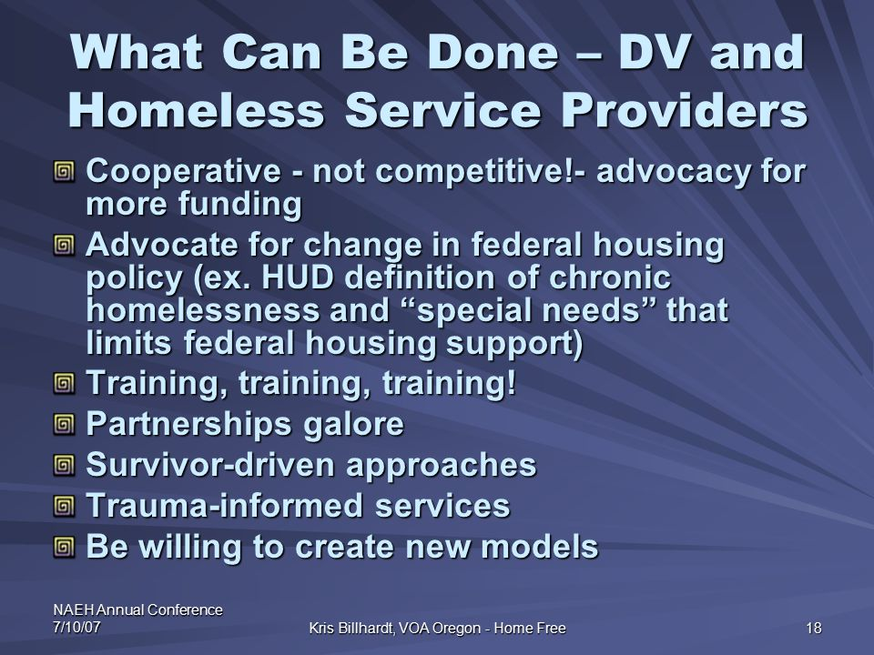 NAEH Annual Conference 7/10/07 Kris Billhardt, VOA Oregon - Home Free 18 What Can Be Done – DV and Homeless Service Providers Cooperative - not compet