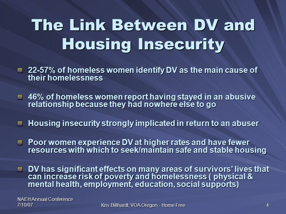 NAEH Annual Conference 7/10/07 Kris Billhardt, VOA Oregon - Home Free 4 The Link Between DV and Housing Insecurity 22-57% of homeless women identify D
