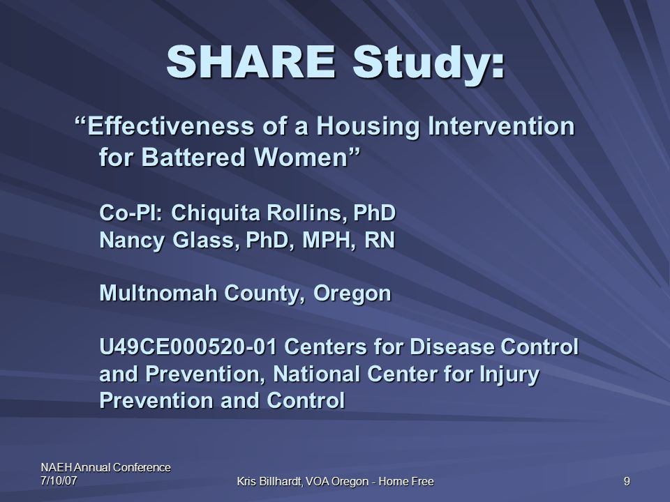 "NAEH Annual Conference 7/10/07 Kris Billhardt, VOA Oregon - Home Free 9 SHARE Study: ""Effectiveness of a Housing Intervention for Battered Women"" Co-P"