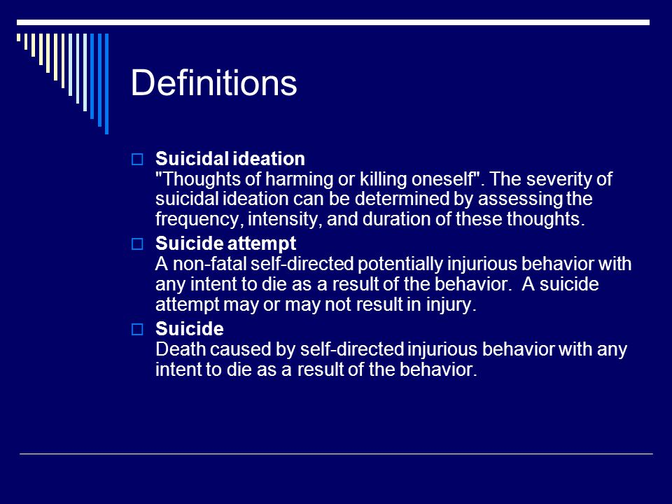 Definitions  Suicidal ideation Thoughts of harming or killing oneself .
