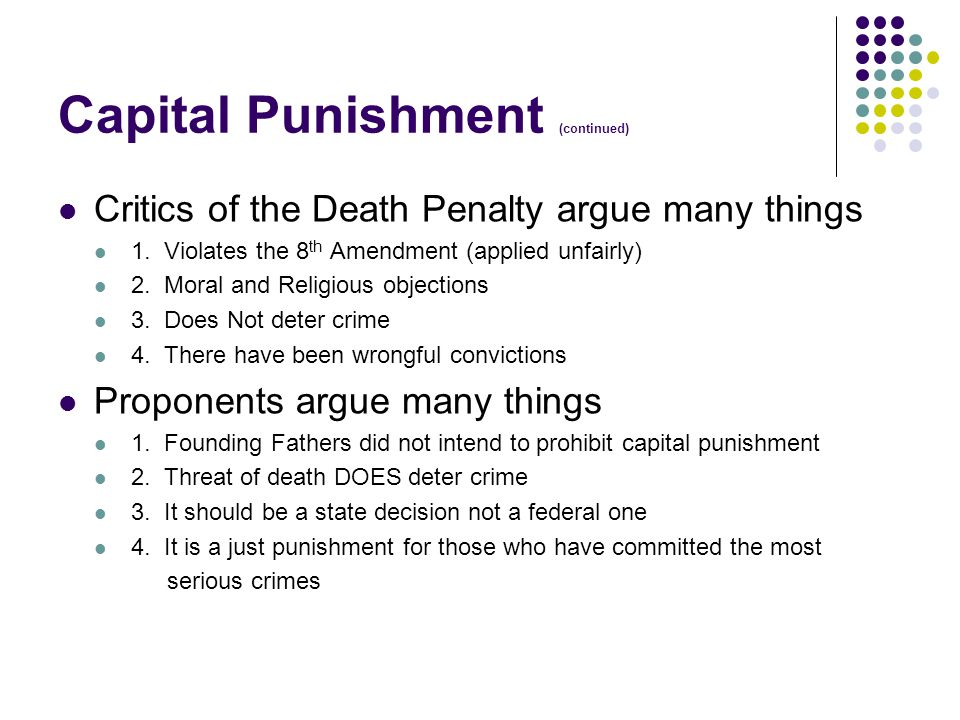 Capital Punishment (continued) Critics of the Death Penalty argue many things 1.