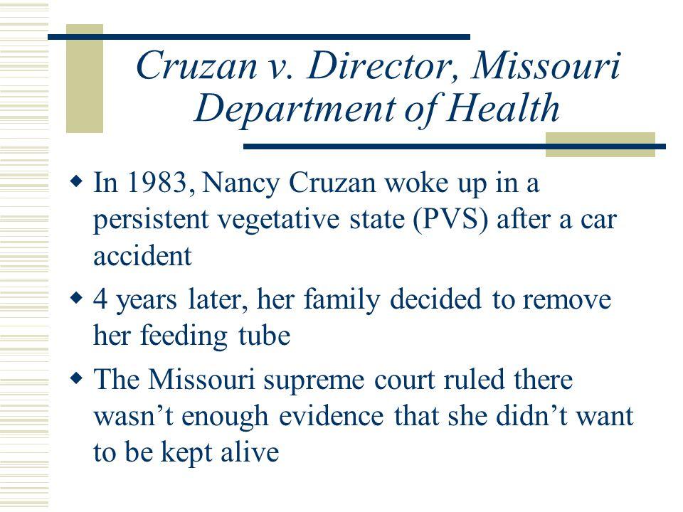 Cruzan v. Director, Missouri Department of Health  In 1983, Nancy Cruzan woke up in a persistent vegetative state (PVS) after a car accident  4 year