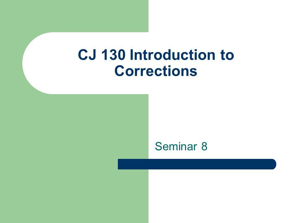 CJ 130 Introduction to Corrections Seminar 8