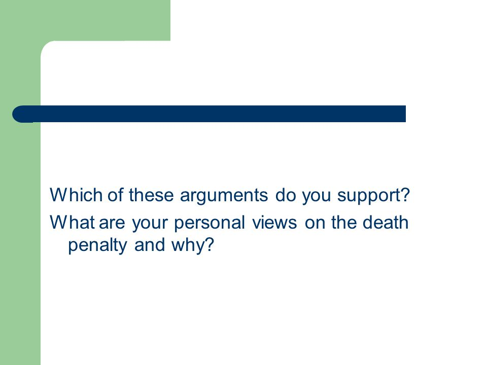 Which of these arguments do you support What are your personal views on the death penalty and why