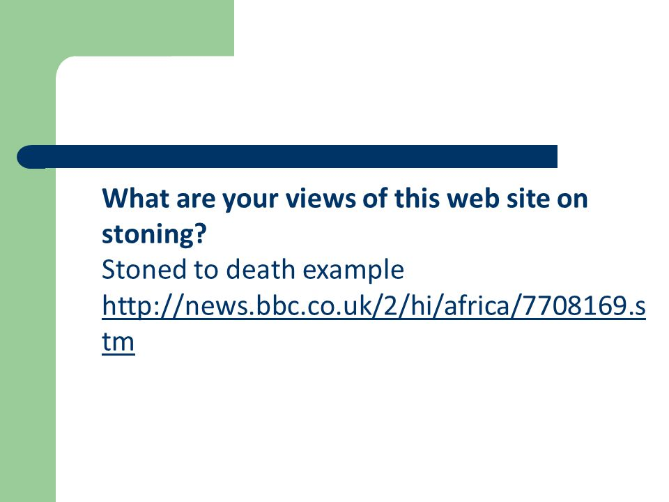 What are your views of this web site on stoning? Stoned to death example http://news.bbc.co.uk/2/hi/africa/7708169.s tm http://news.bbc.co.uk/2/hi/afr