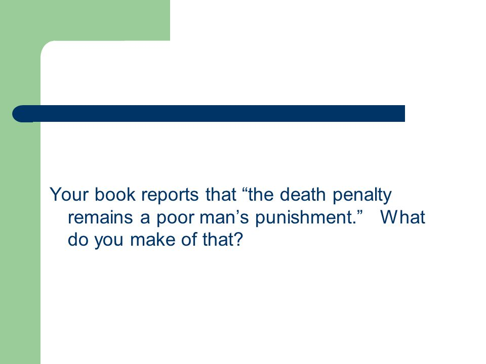 """Your book reports that """"the death penalty remains a poor man's punishment."""" What do you make of that?"""