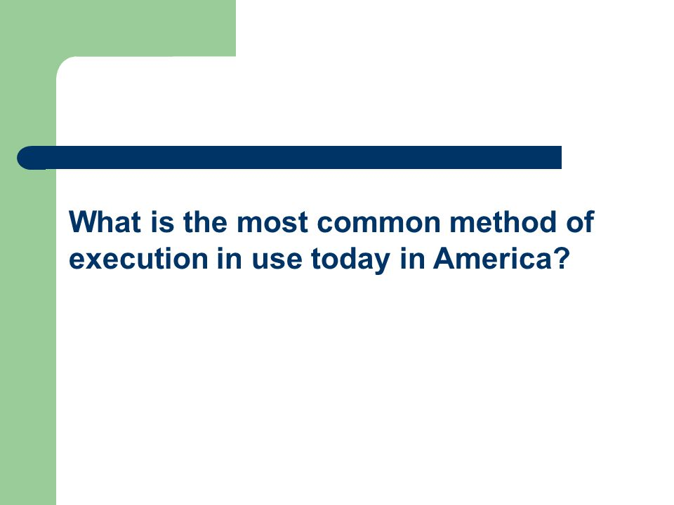 What is the most common method of execution in use today in America