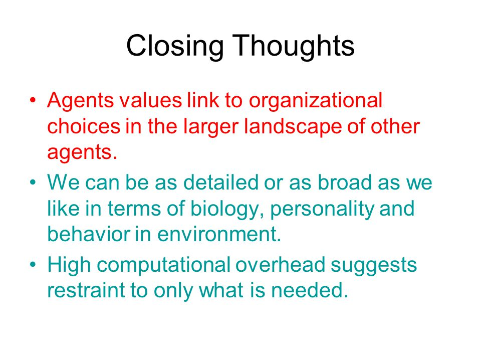 Closing Thoughts Agents values link to organizational choices in the larger landscape of other agents.