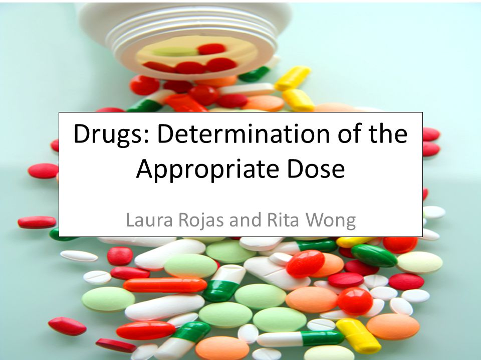 Drugs: Determination of the Appropriate Dose Laura Rojas and Rita Wong