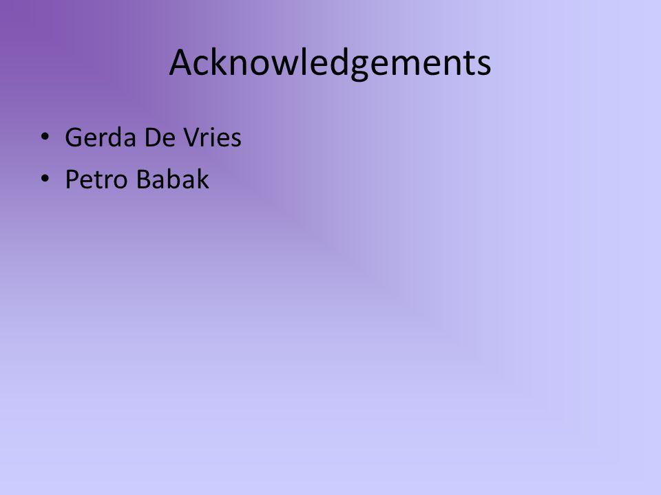 Acknowledgements Gerda De Vries Petro Babak