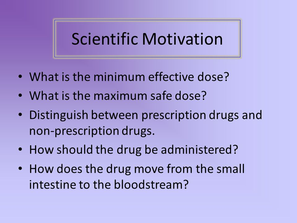 What is the minimum effective dose? What is the maximum safe dose? Distinguish between prescription drugs and non-prescription drugs. How should the d