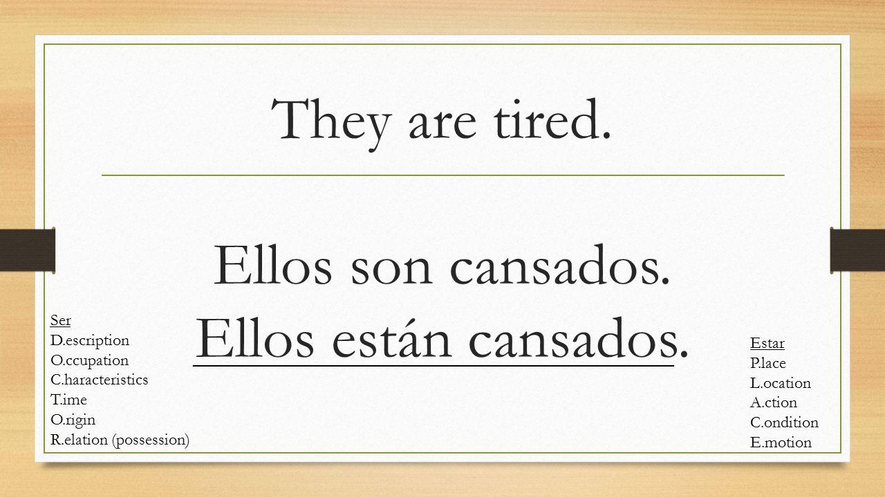 They are tired. Ellos son cansados. Ellos están cansados.