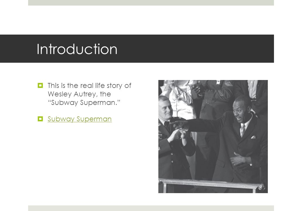 "Introduction  This is the real life story of Wesley Autrey, the ""Subway Superman.""  Subway Superman Subway Superman"