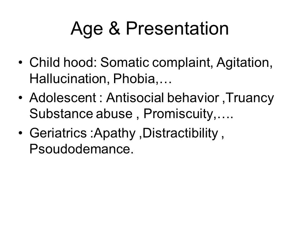 Age & Presentation Child hood: Somatic complaint, Agitation, Hallucination, Phobia,… Adolescent : Antisocial behavior,Truancy Substance abuse, Promisc