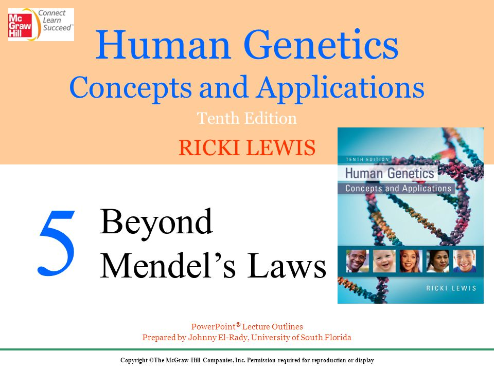 Human Genetics Concepts and Applications Tenth Edition RICKI LEWIS Copyright ©The McGraw-Hill Companies, Inc. Permission required for reproduction or