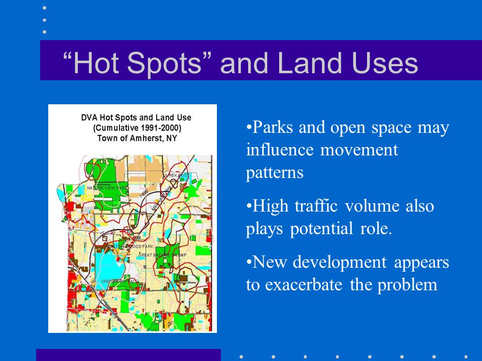 Hot Spots and Land Uses Parks and open space may influence movement patterns High traffic volume also plays potential role.