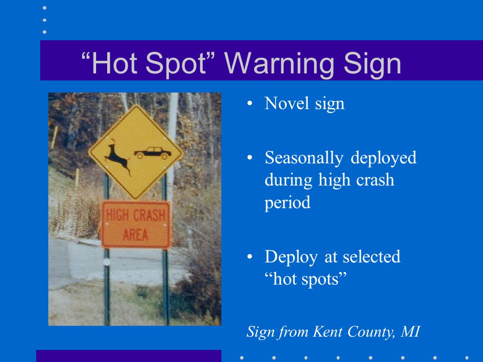 Hot Spot Warning Sign Novel sign Seasonally deployed during high crash period Deploy at selected hot spots Sign from Kent County, MI