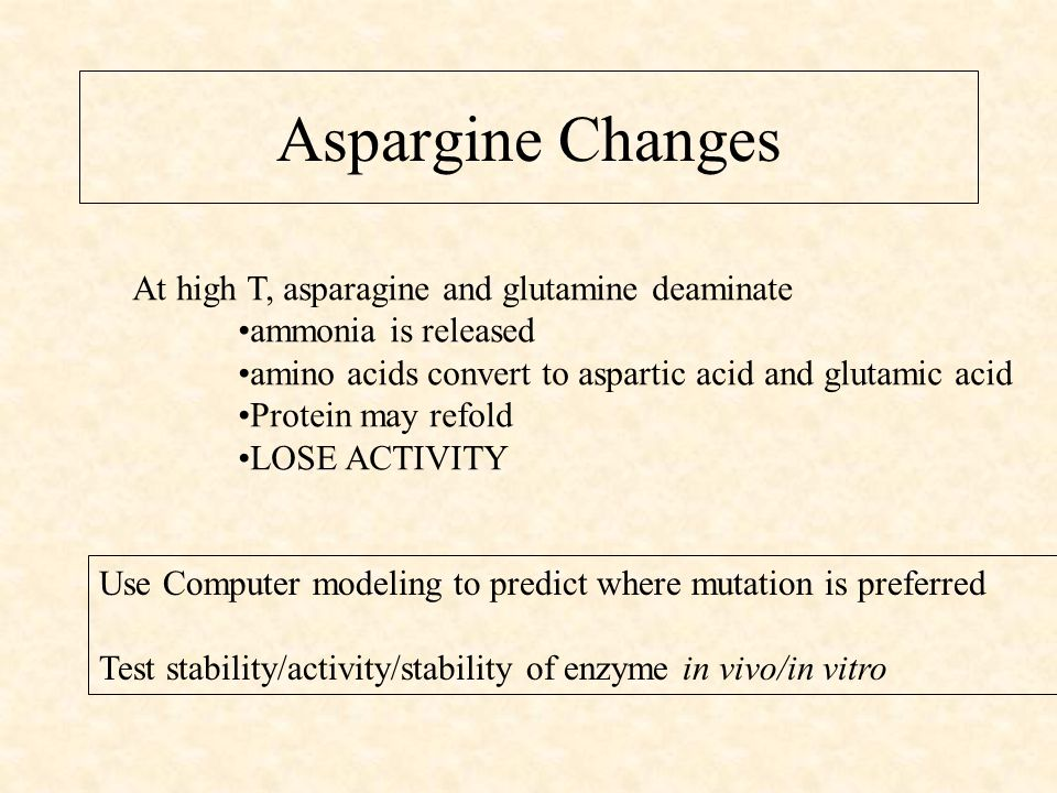 Aspargine Changes At high T, asparagine and glutamine deaminate ammonia is released amino acids convert to aspartic acid and glutamic acid Protein may